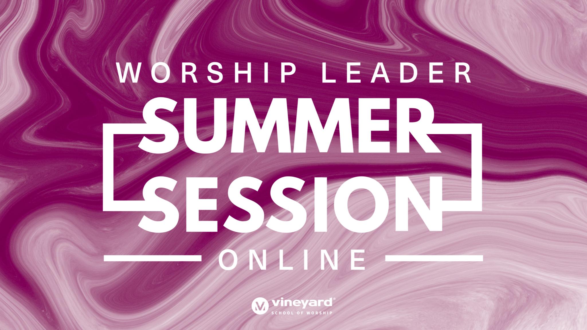 Vineyard School Of Worship: Worship Leader Summer Session (Online)
